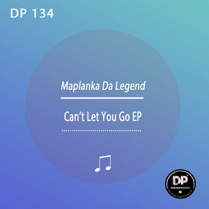 MAPLANKA DA LEGEND - Can't Let You Go EP