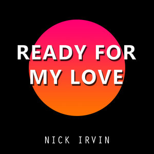 NICK IRVIN - Ready For My Love