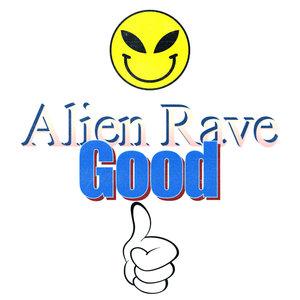ALIEN RAVE - Good