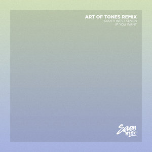 SOUTH WEST SEVEN - If You Want (Art Of Tones Remix)