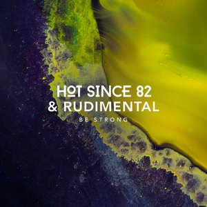 HOT SINCE 82/RUDIMENTAL - Be Strong