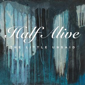 THE LITTLE UNSAID - Half Alive