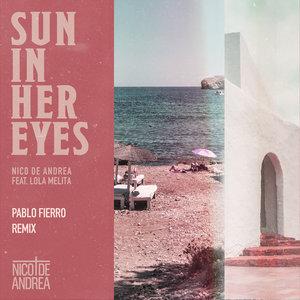 NICO DE ANDREA feat LOLA MELITA - Sun In Her Eyes (Pablo Fierro Remix)