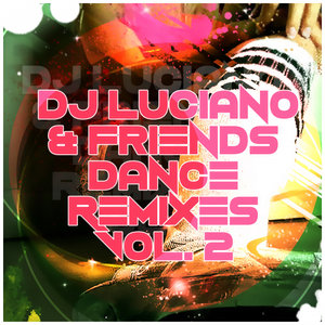 DJ LUCIANO - DJ Luciano & Friends - Dance Remixes Vol 2