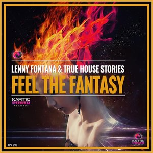 LENNY FONTANA/TRUE HOUSE STORIES - Feel The Fantasy