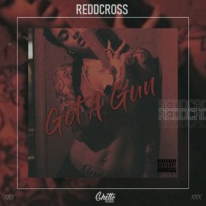 REDDCROSS - Got A Gun (Explicit)
