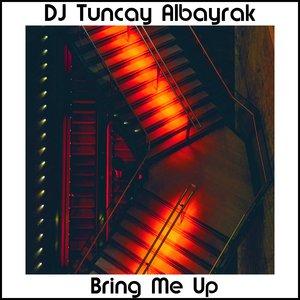 DJ TUNCAY ALBAYRAK - Bring Me Up