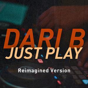 DARI B - Just Play (Reimagined Version)