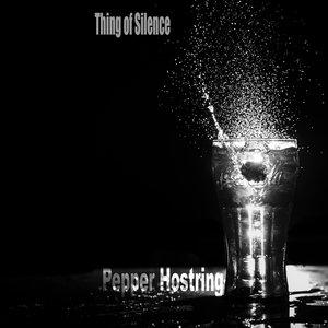 PEPPER HOSTRING - Thing Of Silence