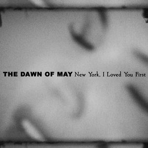 THE DAWN OF MAY - New York, I Loved You First