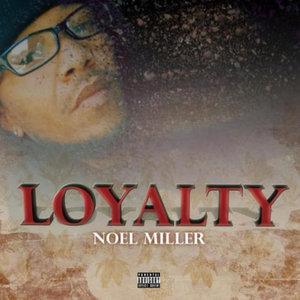 NOEL MILLER - Loyalty (Explicit)