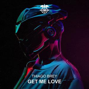 THIAGO BREY - Get Me Love