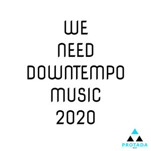 VARIOUS - We Need Downtempo Music 2020