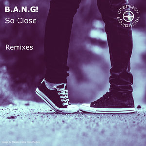 B.A.N.G! - So Close (Remixes)