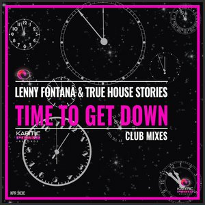 LENNY FONTANA/TRUE HOUSE STORIES - Time To Get Down (Club Mixes)