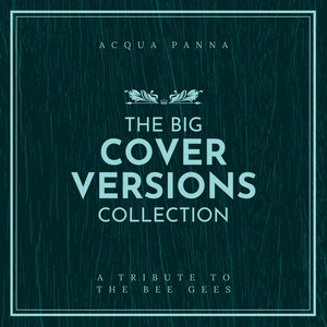 ACQUA PANNA - The Big Cover Versions Collection (A Tribute To The Bee Gees)