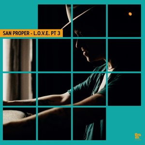 SAN PROPER - San Proper & The Love Presents L.O.V.E. Pt 3