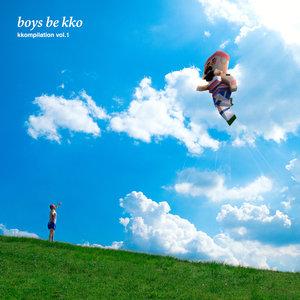 BOYS BE KKO - Kkompilation Vol 1