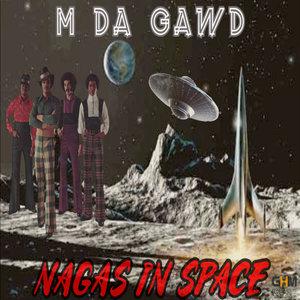 M DA GAWD - Nagas In Space