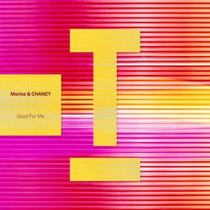 MORIXO/CHANEY - Good For Me