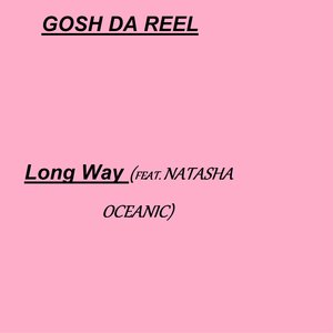GOSH DA REEL/NATASHA OCEANIC - Long Way
