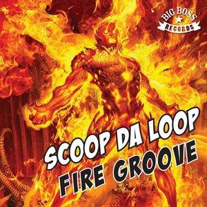SCOOP DA LOOP - Fire Groove