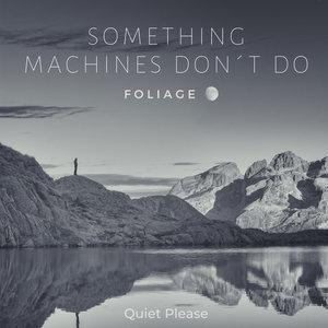 SOMETHING MACHINES DON'T DO - Foliage