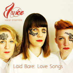 JUICE VOCAL ENSEMBLE - Laid Bare: Love Songs