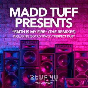 MADD TUFF PROJECT - Madd Tuff presents Faith Is My Fire (The Remixes)