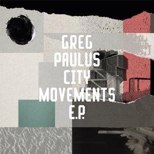 GREG PAULUS - City Movements EP (Explicit)