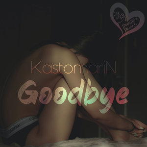 KASTOMARIN - Goodbye