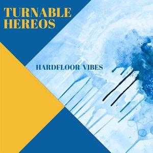 TURNABLE HEREOS - Hardfloor Vibes