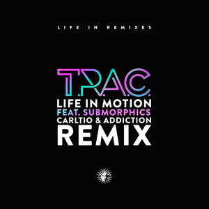 TRAC feat SUBMORPHICS - Life In Motion (Carlito & Addiction Remix)