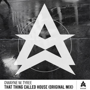 DWAYNE W. TYREE - That Thing Called House