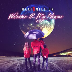 MAXI8MILLION - Welcome 2 My House
