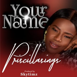 PRISCILLASINGS - Your Name