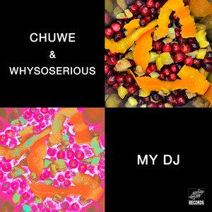 CHUWE/WHYSOSERIOUS - MY DJ