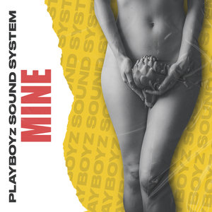 PLAYBOYZ SOUNDSYSTEM - Mine (Club Mix)