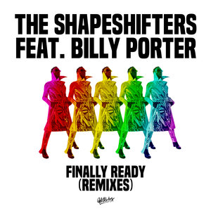 THE SHAPESHIFTERS feat BILLY PORTER - Finally Ready (Remixes)