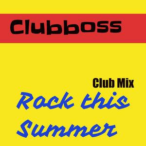 CLUBBOSS - Rock This Summer (Club Mix)
