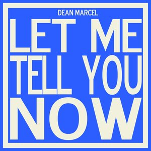 DEAN MARCEL - Let Me Tell You Now