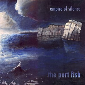 PORT FISH - Empire Of Silence