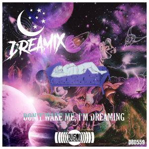DREAMIX - Don't Wake Me, I'm Dreaming (Explicit)