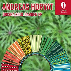 ANDREAS HORVAT - Orisha Soul Garden EP