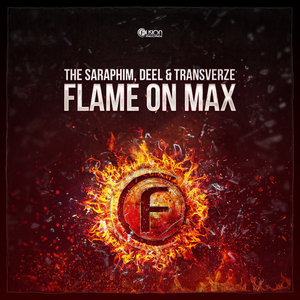 DEEL THE SARAPHIM & TRANSVERZE - Flame On Max