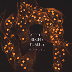 DAHLIA - Tales Of A Biased Reality