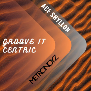 ACE SHYLLON - Groove It Centric