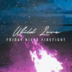 FRIDAY NIGHT FIREFIGHT - Wild Love