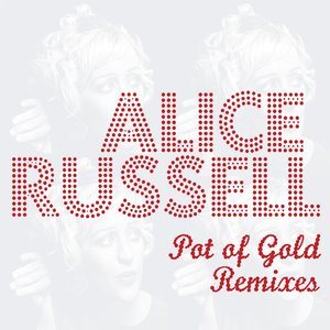 ALICE RUSSELL - Pot Of Gold Remixes
