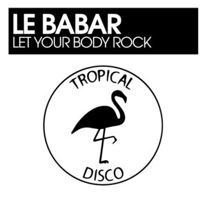 LE BABAR - Let Your Body Rock